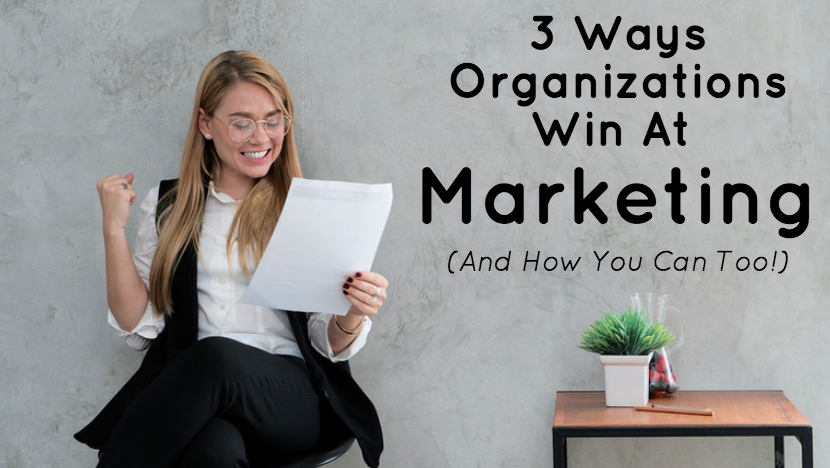 3 ways organizations win at marketing