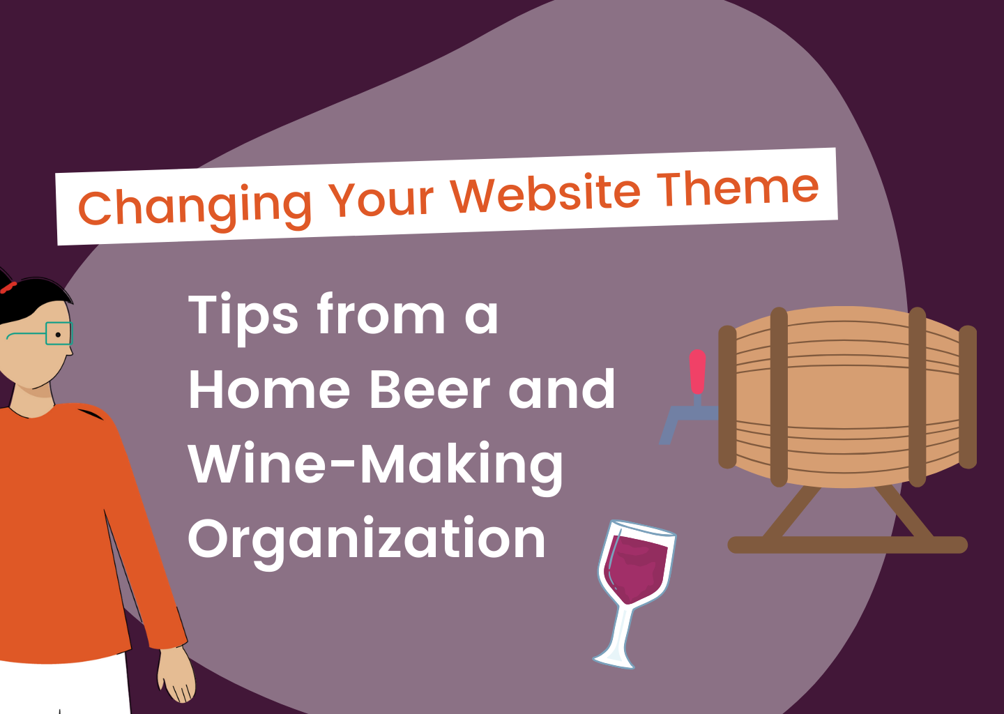 Changing Your Website Theme Tips from a Home Beer and Wine-Making Group   to Engage Your Members