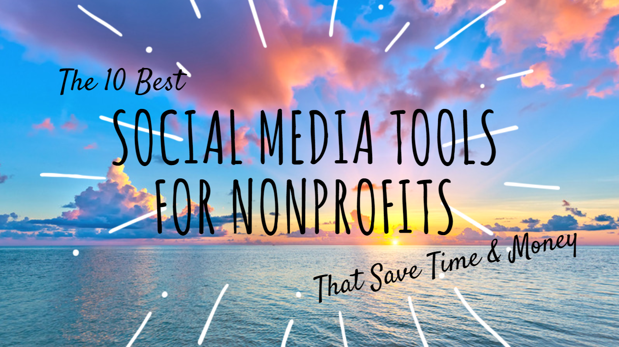 The 10 Best Social Media Tools for Nonprofits That Save Time and Money (2018 Update)