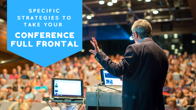 Specific Strategies to Take Your Conference Full Frontal