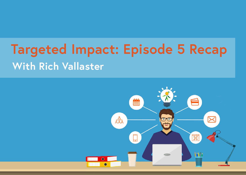 Targeted Impact Episode 5 recap