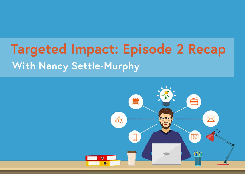 Targeted Impact Episode 2 Recap
