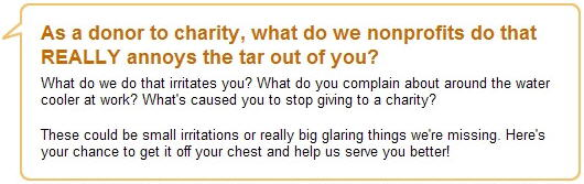 As a donor to charity, what do we nonprofits do that irritates you? What's caused you to stop giving to a charity?